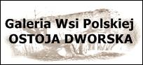 Galeria Wsi Polskiej - Ostoja Dworska